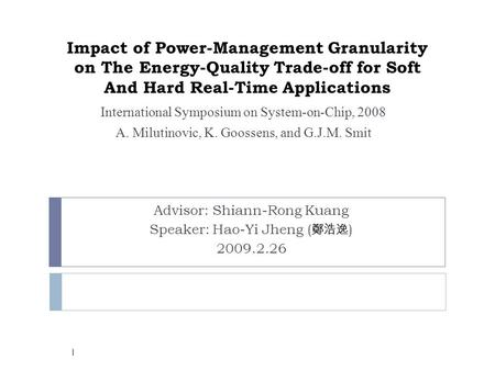 Impact of Power-Management Granularity on The Energy-Quality Trade-off for Soft And Hard Real-Time Applications International Symposium on System-on-Chip,