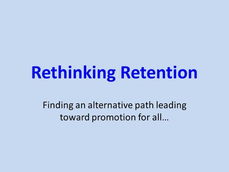 Rethinking Retention Finding an alternative path leading toward promotion for all…