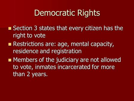Democratic Rights Section 3 states that every citizen has the right to vote Section 3 states that every citizen has the right to vote Restrictions are: