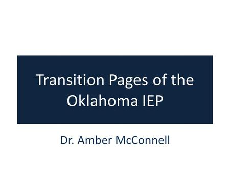 Transition Pages of the Oklahoma IEP Dr. Amber McConnell.