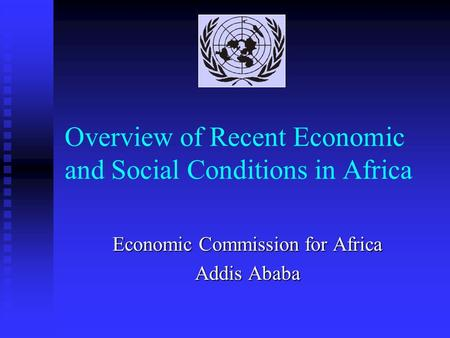 Overview of Recent Economic and Social Conditions in Africa Economic Commission for Africa Addis Ababa.