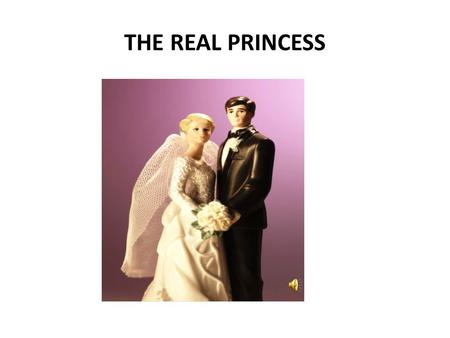 THE REAL PRINCESS There was once a prince, who was looking for a real princess to marry.