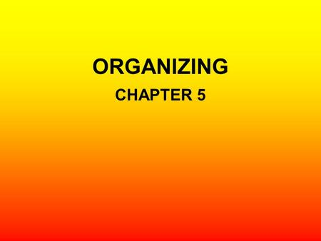 ORGANIZING CHAPTER 5. INTRODUCTION Organizing means arranging the activities of the enterprise in such a way that they systematically contribute to the.