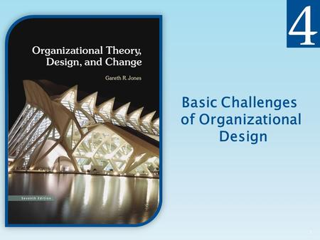 Basic Challenges of Organizational Design 1. Copyright © 2013 Pearson Education, Inc. Publishing as Prentice Hall  Describe the four basic organizational.