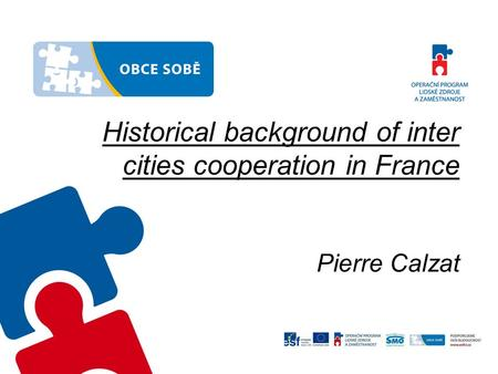Historical background of inter cities cooperation in France Pierre Calzat.