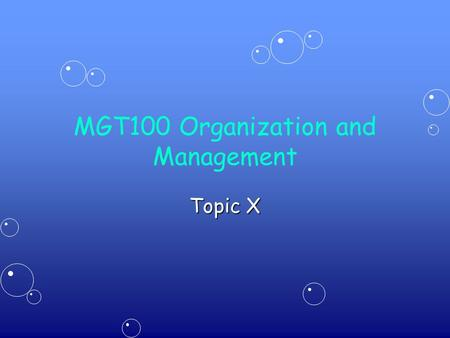 MGT100 Organization and Management Topic X. 2 The Organizing Process ContentContent –Defining organizational structure and design –Organizational Structure.