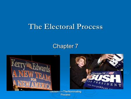 Section 1—The Nominating Process The Electoral Process Chapter 7.
