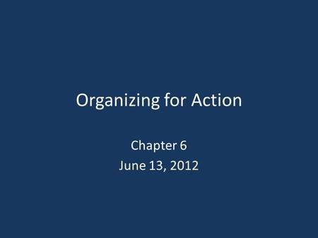 Organizing for Action Chapter 6 June 13, 2012. Learning Objectives LO 1 LO 1 Define the characteristics of organization structure: organic or mechanistic,