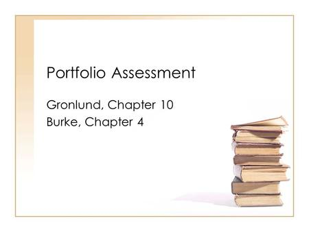 Gronlund, Chapter 10 Burke, Chapter 4