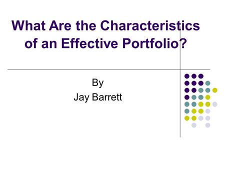 What Are the Characteristics of an Effective Portfolio? By Jay Barrett.