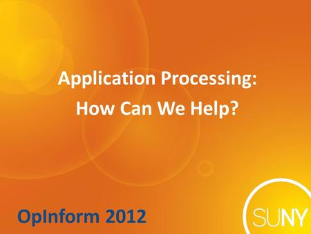 OpInform 2012 Application Processing: How Can We Help?