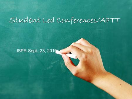 Student Led Conferences/APTT ISPR-Sept. 23, 2015.
