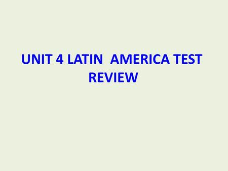 UNIT 4 LATIN AMERICA TEST REVIEW. What are the regions that make up Latin America? (1)