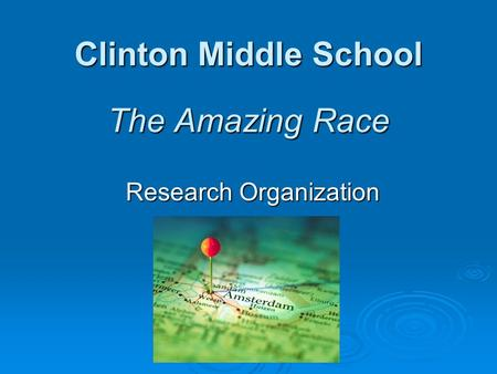Clinton Middle School The Amazing Race Research Organization.