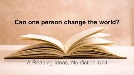 Can one person change the world? A Reading Ideas, Nonfiction Unit.