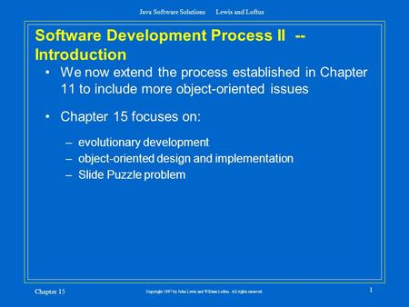 Java Software Solutions Lewis and Loftus Chapter 15 Copyright 1997 by John Lewis and William Loftus. All rights reserved. 1 Software Development Process.