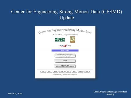 Center for Engineering Strong Motion Data (CESMD) Update March 25, 2013 CISN Advisory & Steering Committees Meeting.