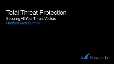 Total Threat Protection Securing All Your Threat Vectors Hartford Tech Summit.