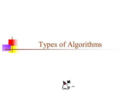 Types of Algorithms. 2 Algorithm classification Algorithms that use a similar problem-solving approach can be grouped together We'll talk about a classification.