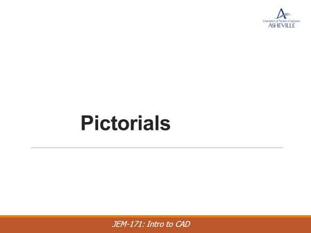 JEM-171: Intro to CAD Pictorials. JEM-171: Intro to CAD Pictorial Pictorial sketches are sketches that show height, width, and depth all in one view.
