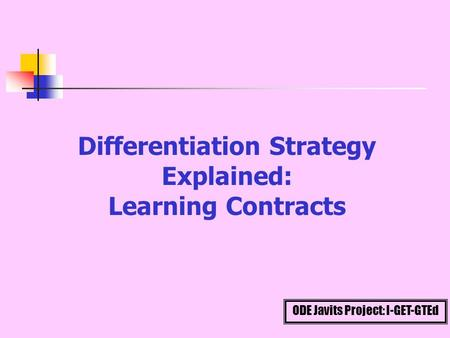ODE Javits Project: I-GET-GTEd Differentiation Strategy Explained: Learning Contracts.