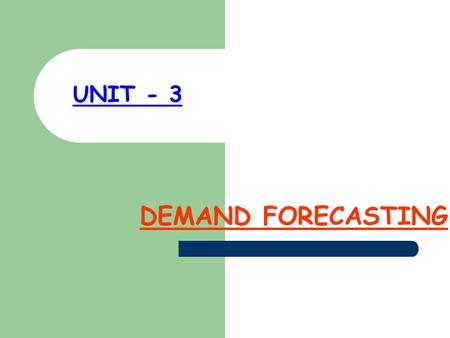 UNIT - 3 DEMAND FORECASTING. MEANING Demand forecasting refers to an estimation of most likely future demand for a product under given conditions.