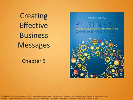 Creating Effective Business Messages Chapter 5 © 2016 by McGraw-Hill Education. This is proprietary material solely for authorized instructor use. Not.