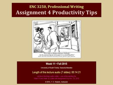 ENC 3250, Professional Writing Assignment 4 Productivity Tips Week 11 Fall 2015 University of South Florida, Sarasota-Manatee Length of this lecture audio.