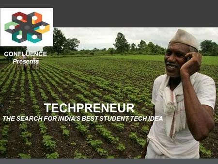 CONFLUENCE Presents TECHPRENEUR THE SEARCH FOR INDIA'S BEST STUDENT TECH IDEA.