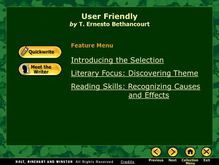 User Friendly by T. Ernesto Bethancourt Introducing the Selection Literary Focus: Discovering Theme Reading Skills: Recognizing Causes and Effects Feature.