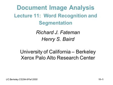 UC Berkeley CS294-9 Fall 200011- 1 Document Image Analysis Lecture 11: Word Recognition and Segmentation Richard J. Fateman Henry S. Baird University of.