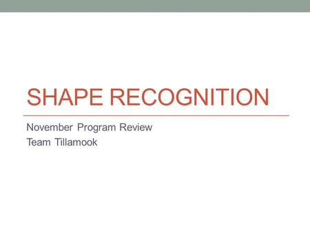 SHAPE RECOGNITION November Program Review Team Tillamook.