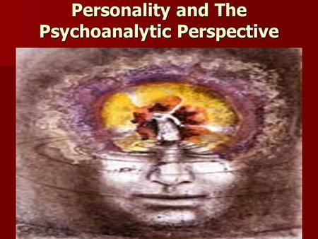 Personality and The Psychoanalytic Perspective. Warm Up What is your personality? Choose at least 5 words that you think describe your personality What.