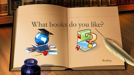 What books do you like? Reading. objective: student Grade – 6. Topic – What books do you like ? completes the pictures and define their types. – 3.1.1/2.1.3.