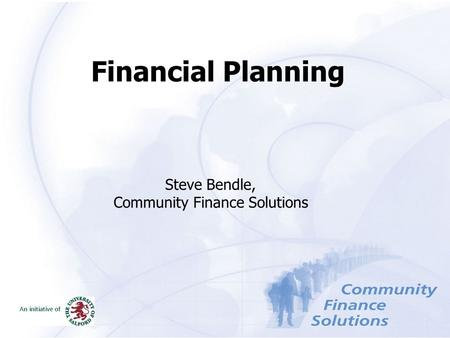 Financial Planning Steve Bendle, Community Finance Solutions.