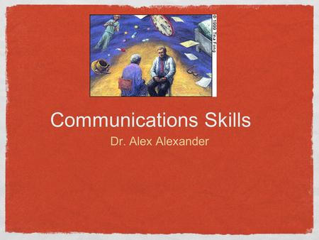 Communications Skills Dr. Alex Alexander. Course Introduction Why Communications Now?