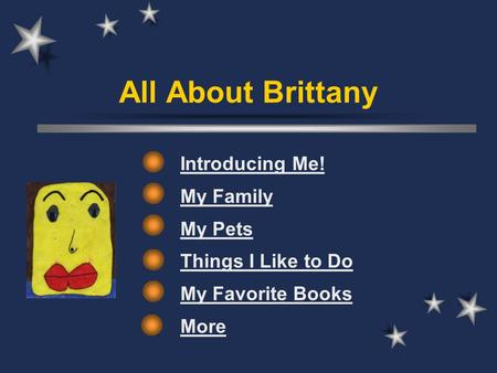 All About Brittany Introducing Me! My Family My Pets Things I Like to Do My Favorite Books More.