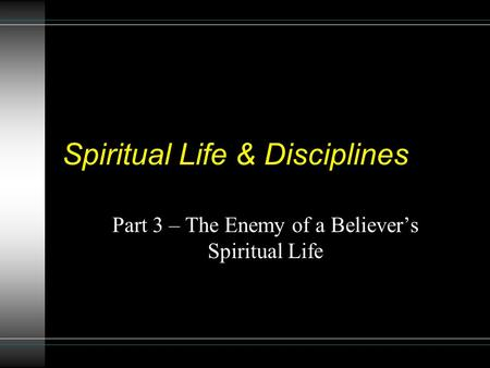 Spiritual Life & Disciplines Part 3 – The Enemy of a Believer's Spiritual Life.