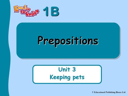 Prepositions Unit 3 Keeping pets.