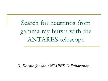 Search for neutrinos from gamma-ray bursts with the ANTARES telescope D. Dornic for the ANTARES Collaboration.