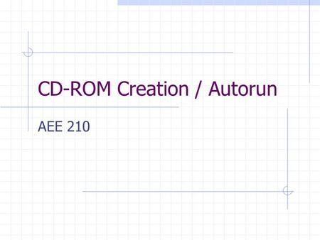 CD-ROM Creation / Autorun AEE 210. CD-ROM Types Audio.wav Data.* (.doc,.ppt,.pdf,.p65,.wav, etc.)
