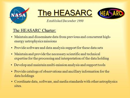 The HEASARC Coordinate data, software, and media standards with other astrophysics sites. Established December 1990 The HEASARC Charter: Maintain and disseminate.