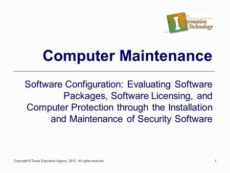 1 Computer Maintenance Software Configuration: Evaluating Software Packages, Software Licensing, and Computer Protection through the Installation and Maintenance.