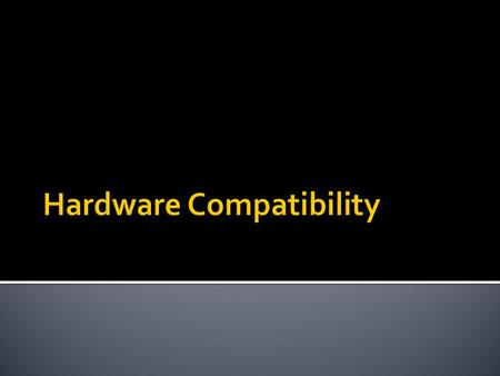  Hardware compatibility means that software will run properly on the computer in which it is installed.  When purchasing software, look for one of these.