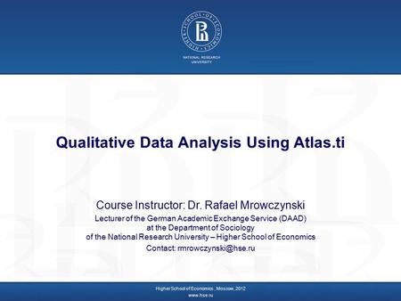 Qualitative Data Analysis Using Atlas.ti Course Instructor: Dr. Rafael Mrowczynski Lecturer of the German Academic Exchange Service (DAAD) at the Department.