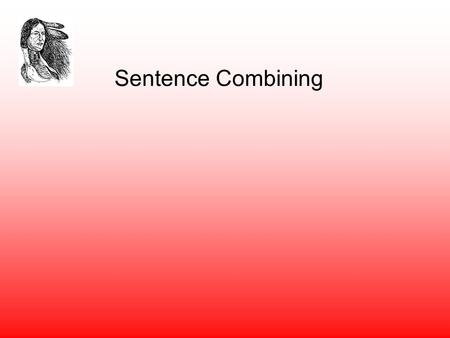 Sentence Combining. The Simple Sentence A sentence will… Express a complete thought. It can stand alone. Contains a subject, predicate (which includes.