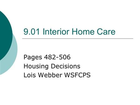 9.01 Interior Home Care Pages 482-506 Housing Decisions Lois Webber WSFCPS.