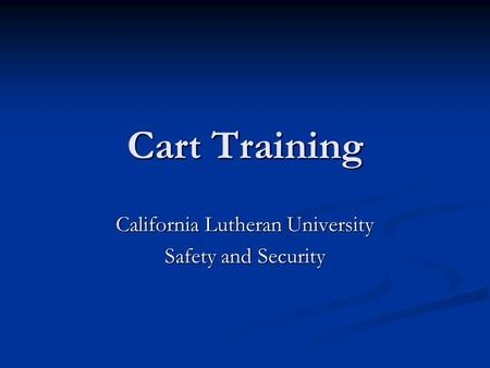 Cart Training California Lutheran University Safety and Security.