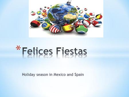 Holiday season in Mexico and Spain. * Happens from el 16 de diciembre hasta el 24 de diciembre.