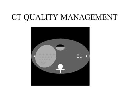 CT QUALITY MANAGEMENT. SPATIAL RESOLUTION CONTRAST RESOLUTION NOISE IMAGE ARTIFACTS RADIATION DOSE.